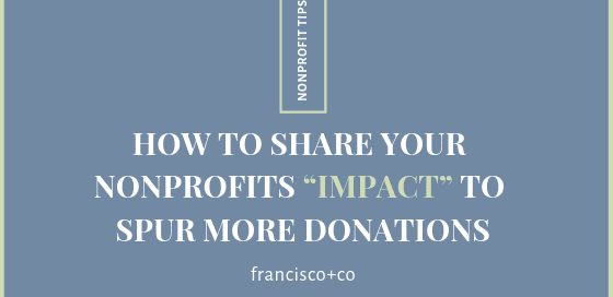 "How To Share Your Nonprofits ""Impact"" To Spur More Donations"